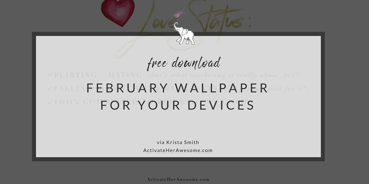 February Wallpaper for your iPhones and Mobile Devices via Krista Smith at ActivateHerAwesome.com