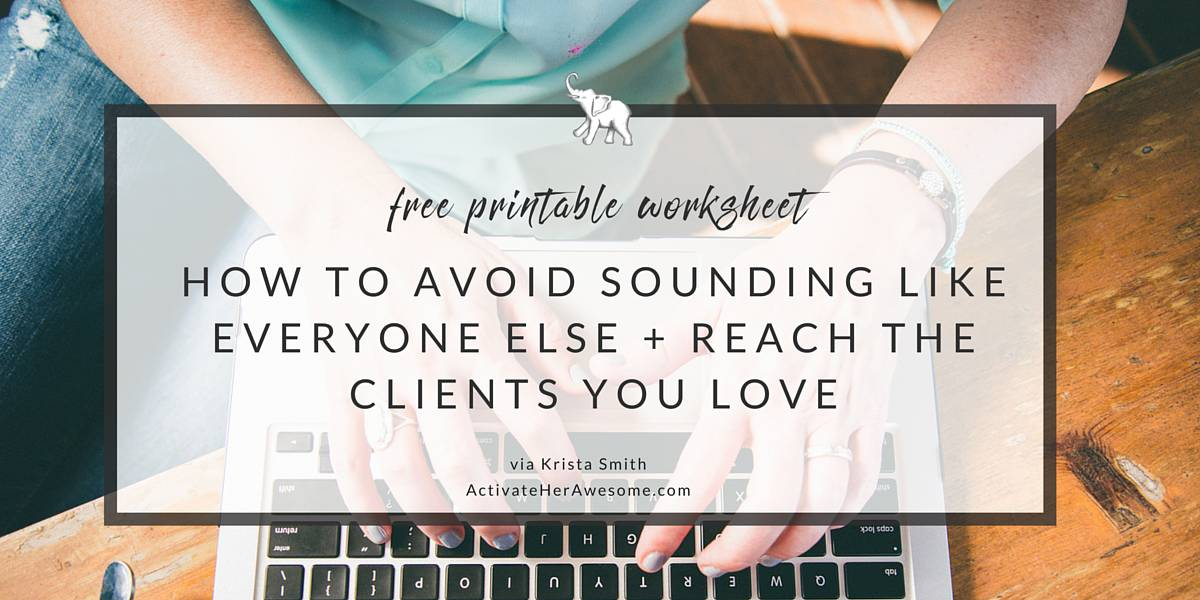 HOW TO AVOID SOUNDING LIKE EVERYONE ELSE + REACH THE CLIENTS YOU LOVE via Krista Smith at ActivateHerAwesome.com