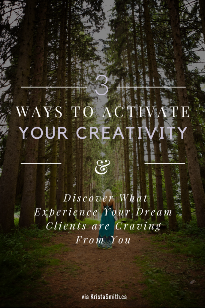 3 ways you can activate your creativity & discover what experience your dream clients are craving from you via KristaSmith.ca