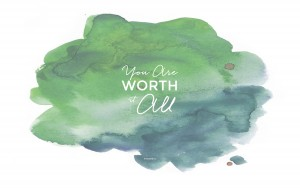 You are Worth it ALL screensaver wallpaper for laptop or desktop computer by KristaSmith.ca