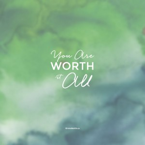 You are Worth it ALL screensaver wallpaper by KristaSmith.ca