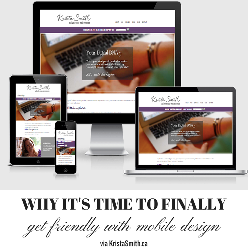 WHY IT'S TIME TO FINALLY get friendly with Mobile Responsive Design by KristaSmith.ca
