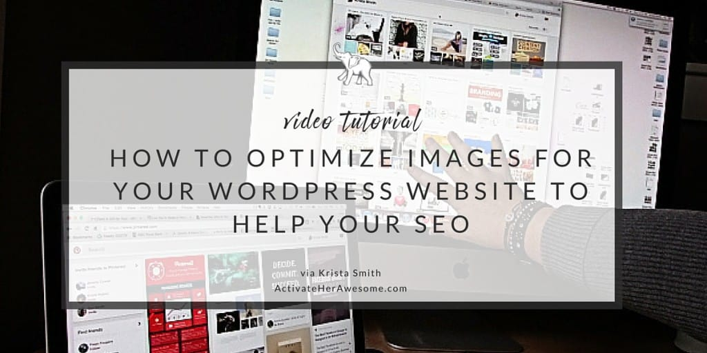 How to optimize images for your wordpress website via Krista Smith | ActivateHerAwesome.com