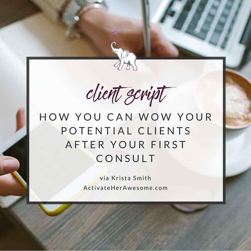 How you can wow your clients after your first consult (including a script!) via Krista Smith | ActivateHerAwesome.com