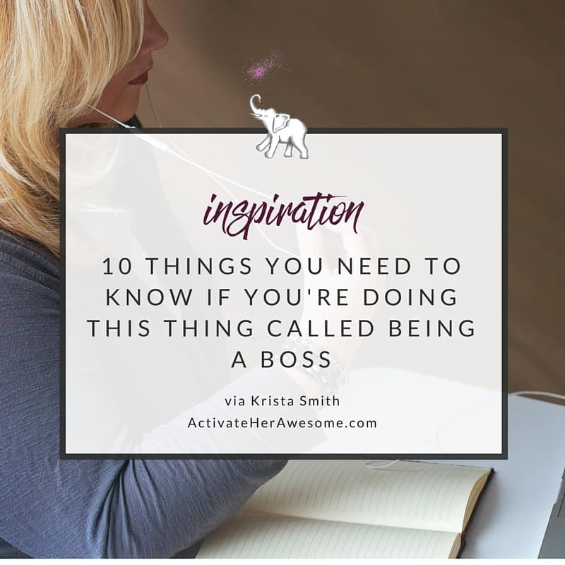 10 things you need to know if you're doing this thing called being a boss via Krista Smith ActivateHerAwesome.com