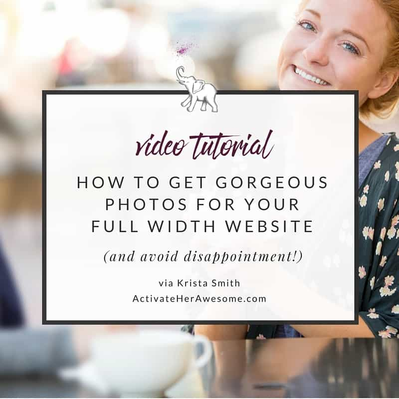 How to get gorgeous photos for your full width website (and not be disappointed!) via Krista Smith at ActivateHerAwesome.com