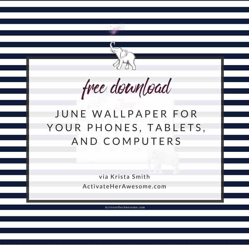June Downloads for Your Phones, Tablets, and Computers -- FREE gifts! via Krista Smith at ActivateHerAwesome.com