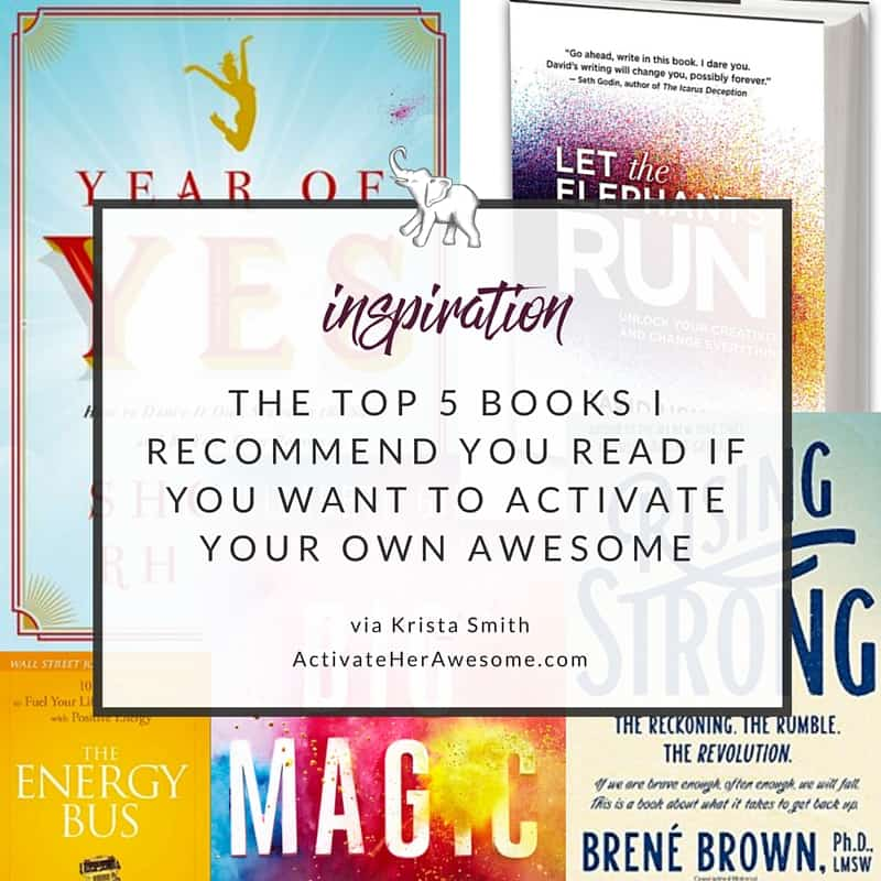 THE TOP 5 BOOKS I RECOMMEND YOU READ IF YOU WANT TO ACTIVATE YOUR OWN AWESOME via Krista Smith ActivateHerAwesome.com