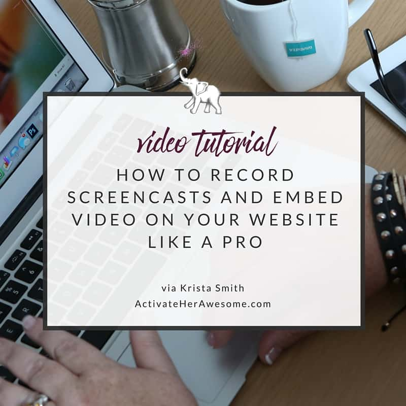 How to Record Screencasts and Embed Video on Your Website Like a Pro via Krista Smith at ActivateHerAwesome.com