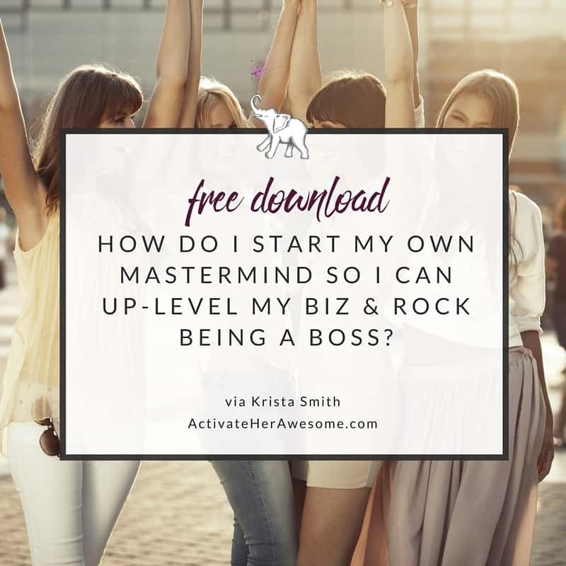 How do I start my own mastermind so I can uplevel my hustle and rock being a boss via Krista Smith at ActivateHerAwesome.com