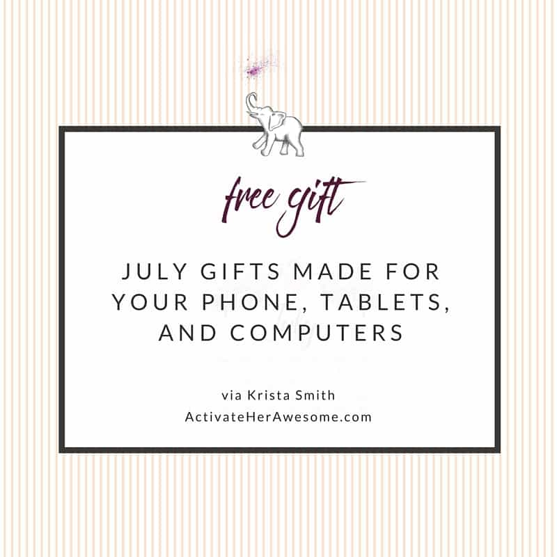 July Downloads For Your Phones, Tablets, and Computers — FREE GIFTS! via Krista Smith at ActivateHerAwesome.com