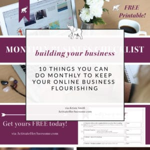 10 Things You Can Do Monthly to Keep Your Online Business Flourishing via Krista Smith at ActivateHerAwesome.com