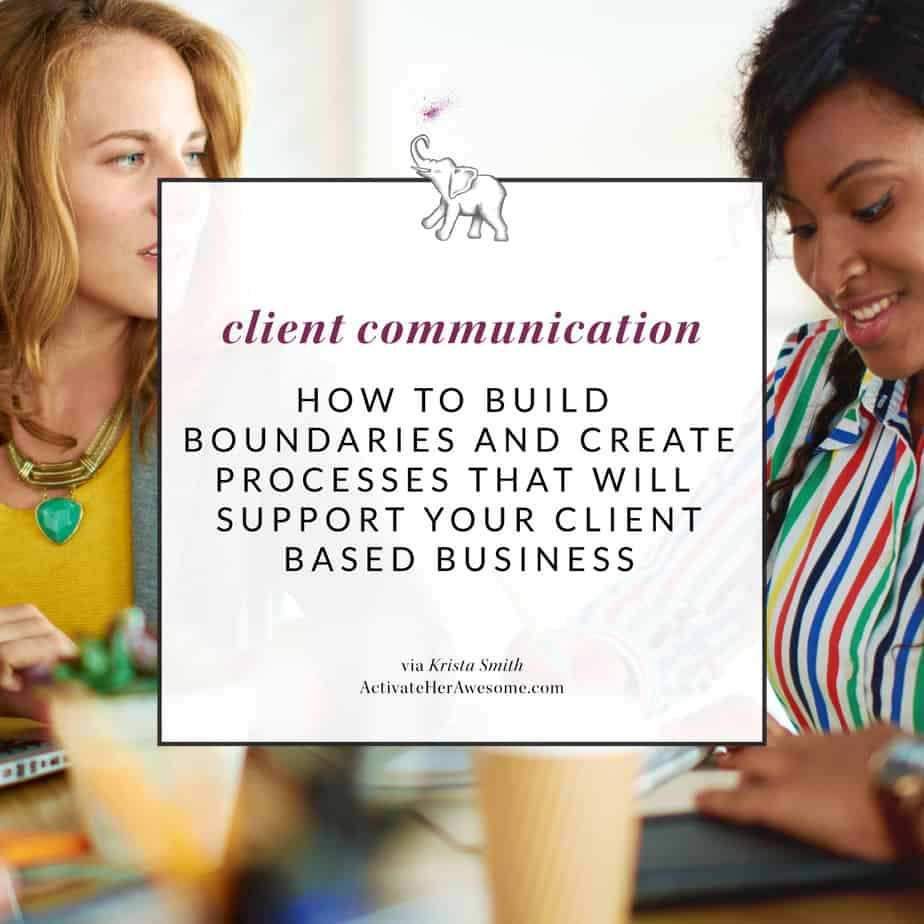 How to Build Boundaries and Create Processes that Support your Client Based Business via Krista Smith at ActivateHerAwesome.com