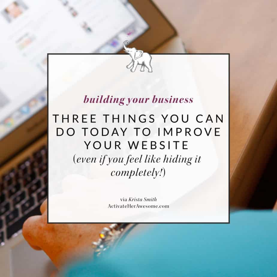 Three Things you can do today to improve your website via Krista Smith at ActivateHerAwesome.com