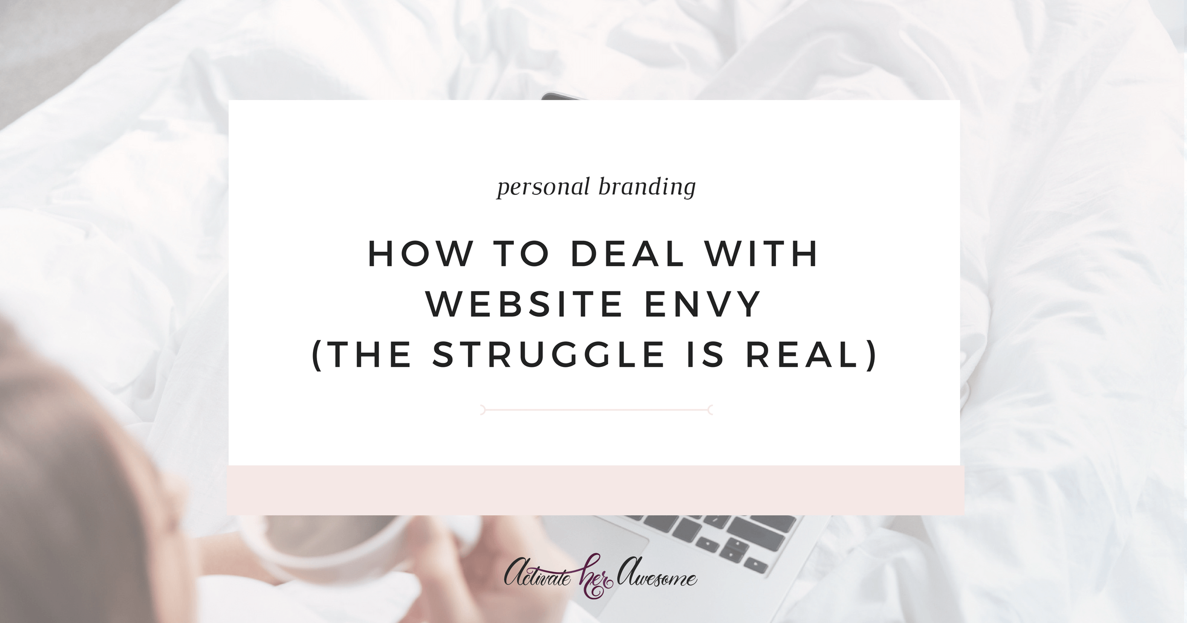 How to Deal with Website Envy via Krista Smith at ActivateHerAwesome.com