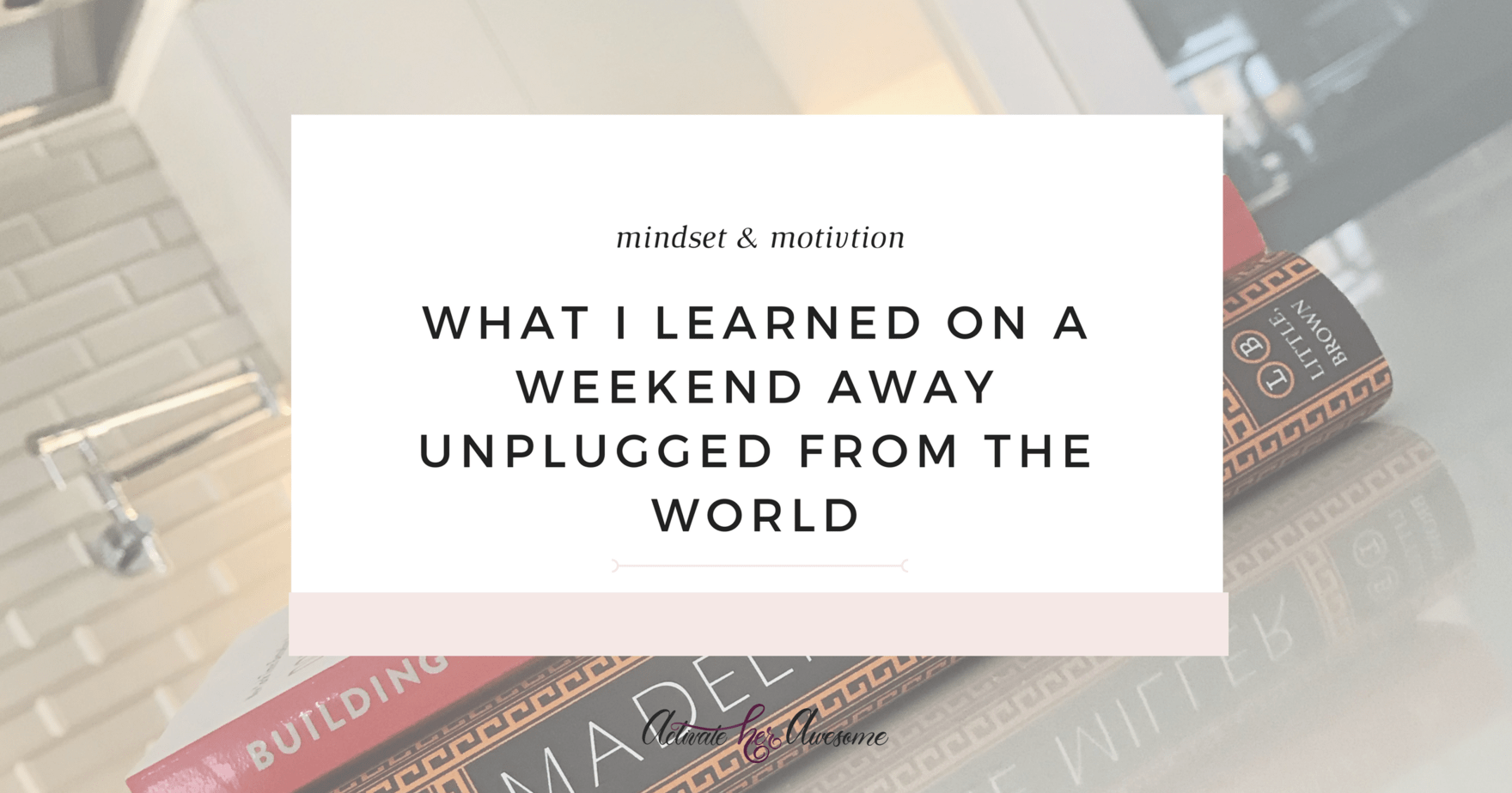 What I learned on a Weekend Away Unplugged from the World via Krista Smith at ActivateHerAwesome.com