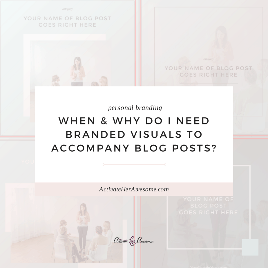 When & Why Do I need Branded Visuals to Accompany Blog Posts_ _ via Krista Smith at ActivateHerAwesome.com