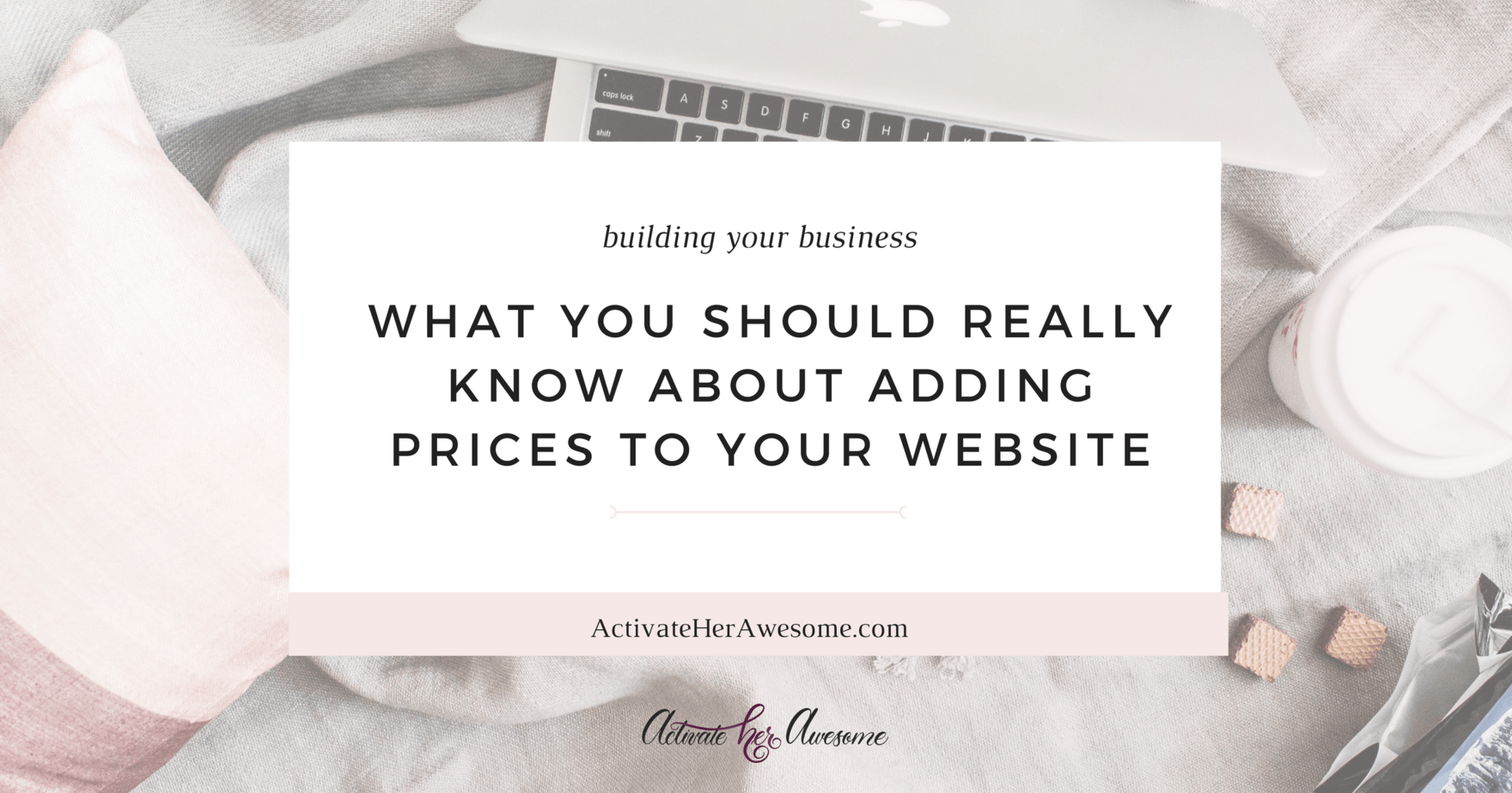 WHAT YOU SHOULD REALLY KNOW ABOUT ADDING PRICES TO YOUR WEBSITE _ via Krista Smith at ActivateHerAwesome.com