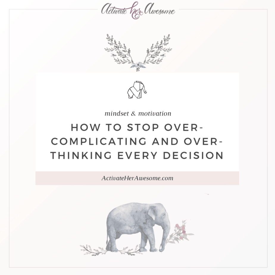How to Stop Over-Complicating and Over-Thinking Every Decision _ via Krista Smith at ActivateHerAwesome.com