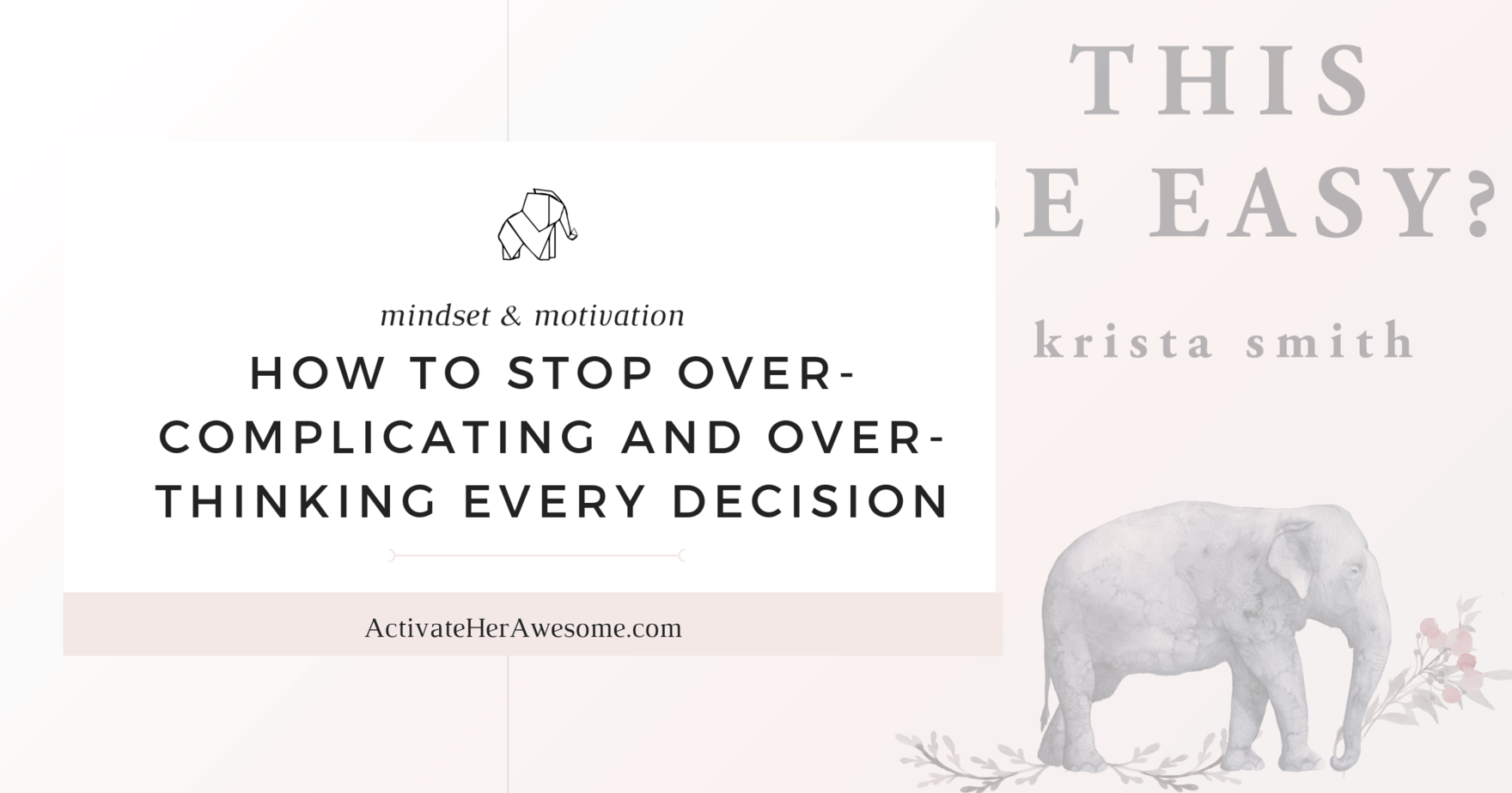How to Stop Over-Complicating and Over-Thinking Every Decision_ via Krista Smith at ActivateHerAwesome.com