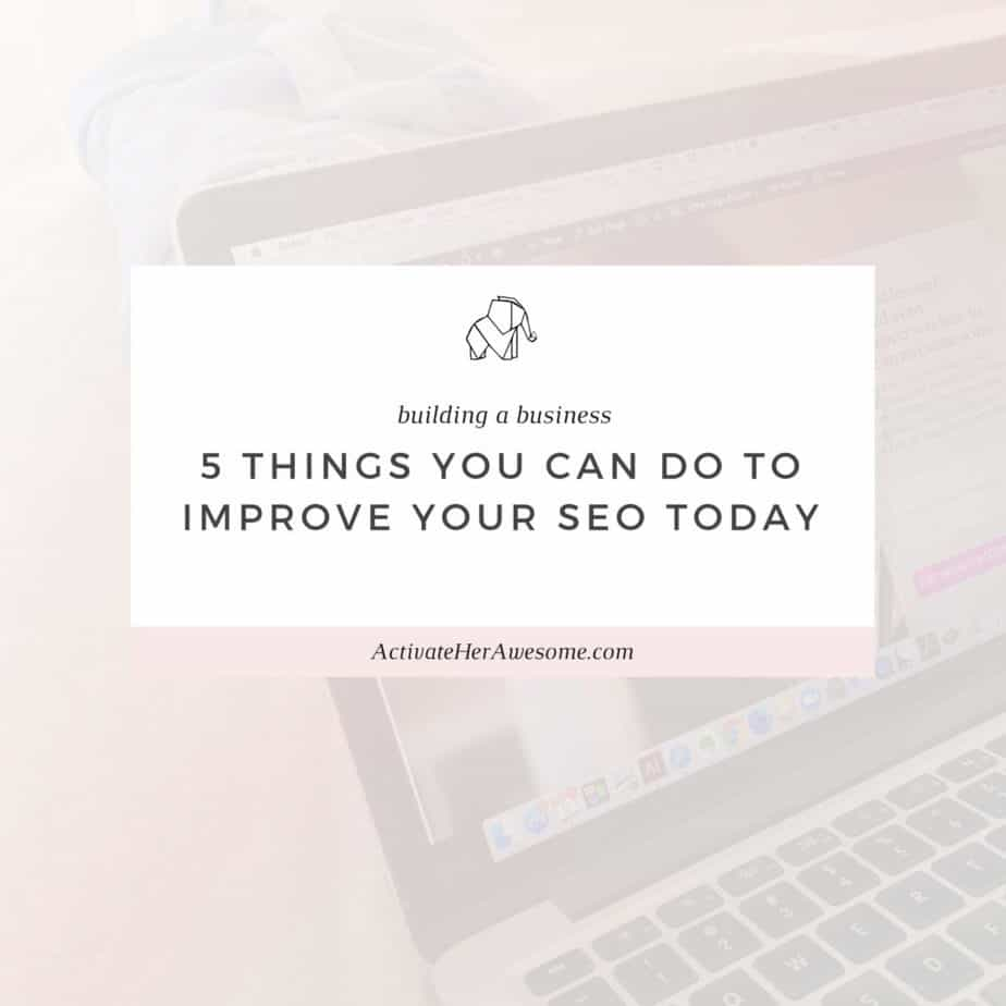 5 Things You Can Do To Improve Your SEO Today _ via Krista Smith at ActivateHerAwesome.com