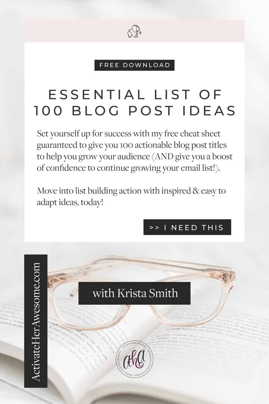 Set yourself up for success with my free cheat sheet  guaranteed to give you 100 actionable blog post titles  to help you grow your audience (AND give you a boost  of confidence to continue growing your email list!).   Move into list building action with inspired & easy to adapt ideas, today from Krista Smith at ActivateHerAwesome.com