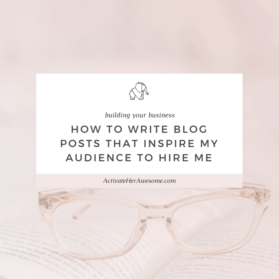 How to Write Blog Posts that inspire my audience to Hire Me via Krista Smith at ActivateHerAwesome.com