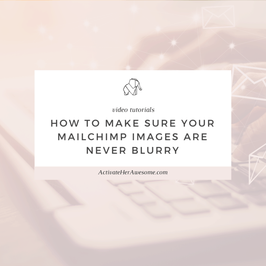 HOW TO MAKE SURE YOUR MAILCHIMP IMAGES ARE NEVER BLURRY via Krista Smith at ActivateHerAwesome.com