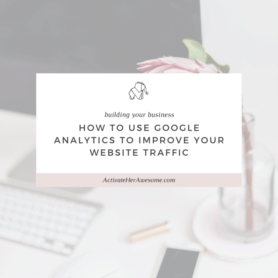 How To Use Google Analytics to Improve Your Website Traffic via Krista Smith at ActivateHerAwesome.com
