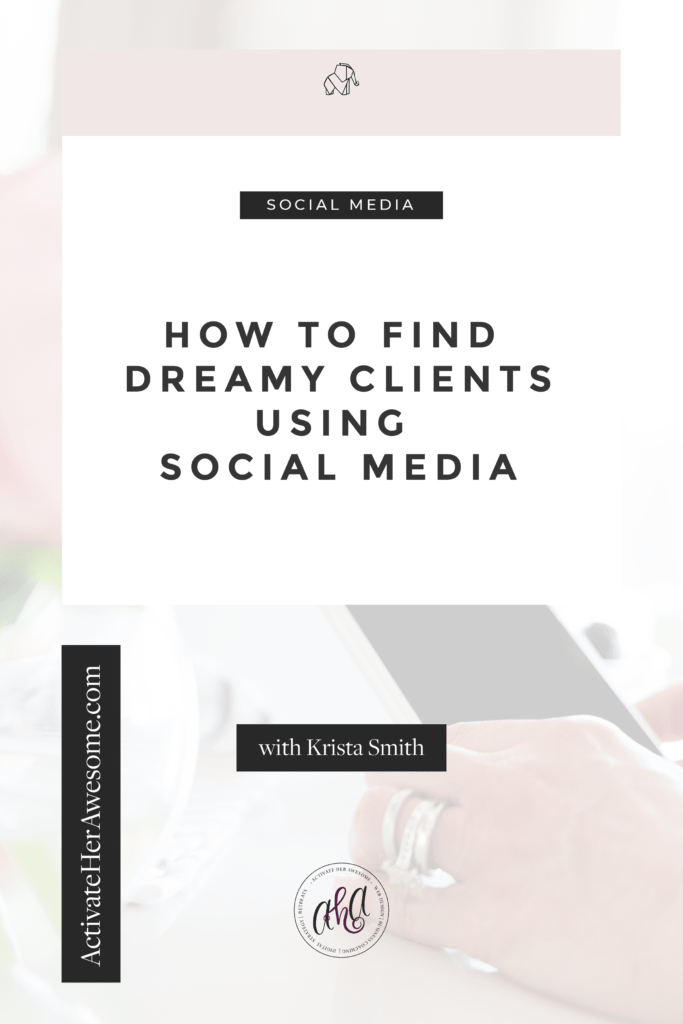 How to Find Dreamy Clients Using Social Media via Krista Smith at ActivateHerAwesome.com