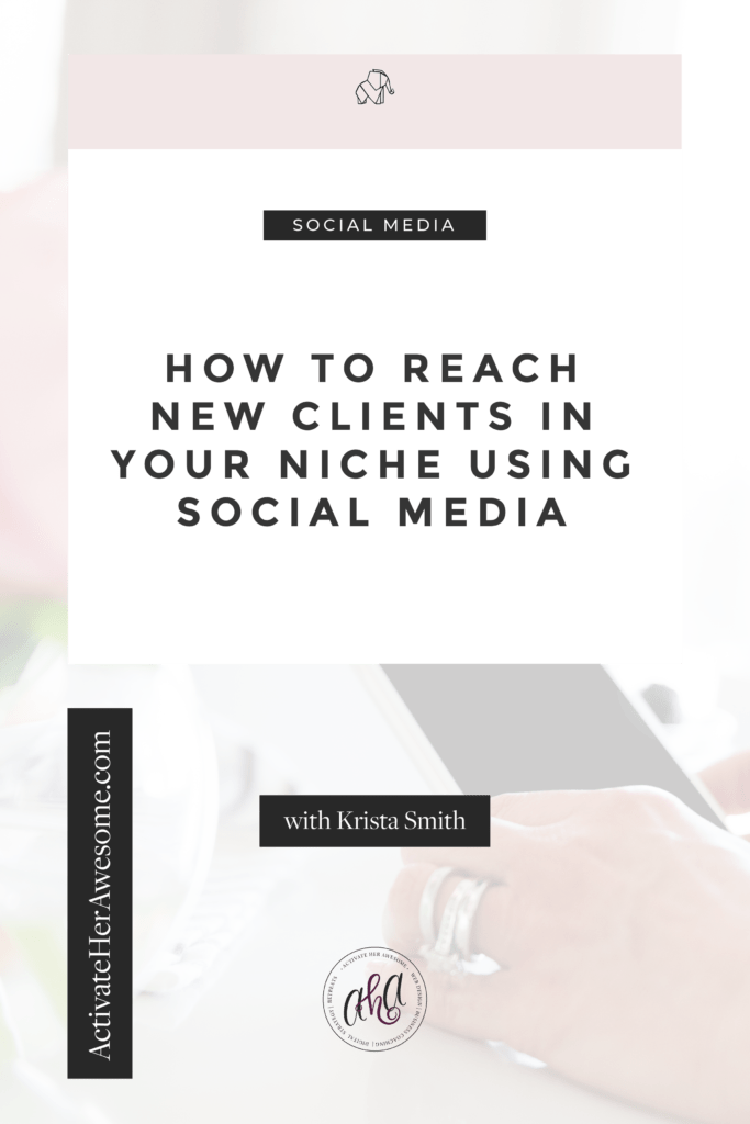 How to Reach New Clients in Your Niche Using Social Media via Krista Smith at ActivateHerAwesome.com
