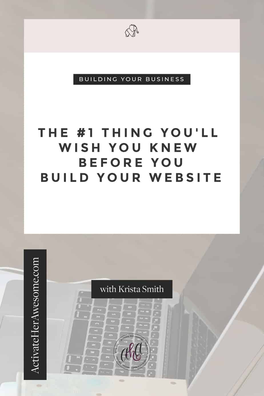 The Number One Thing You Will Wish You Knew Before You Build a Website via Krista Smith at ActivateHerAwesome.com