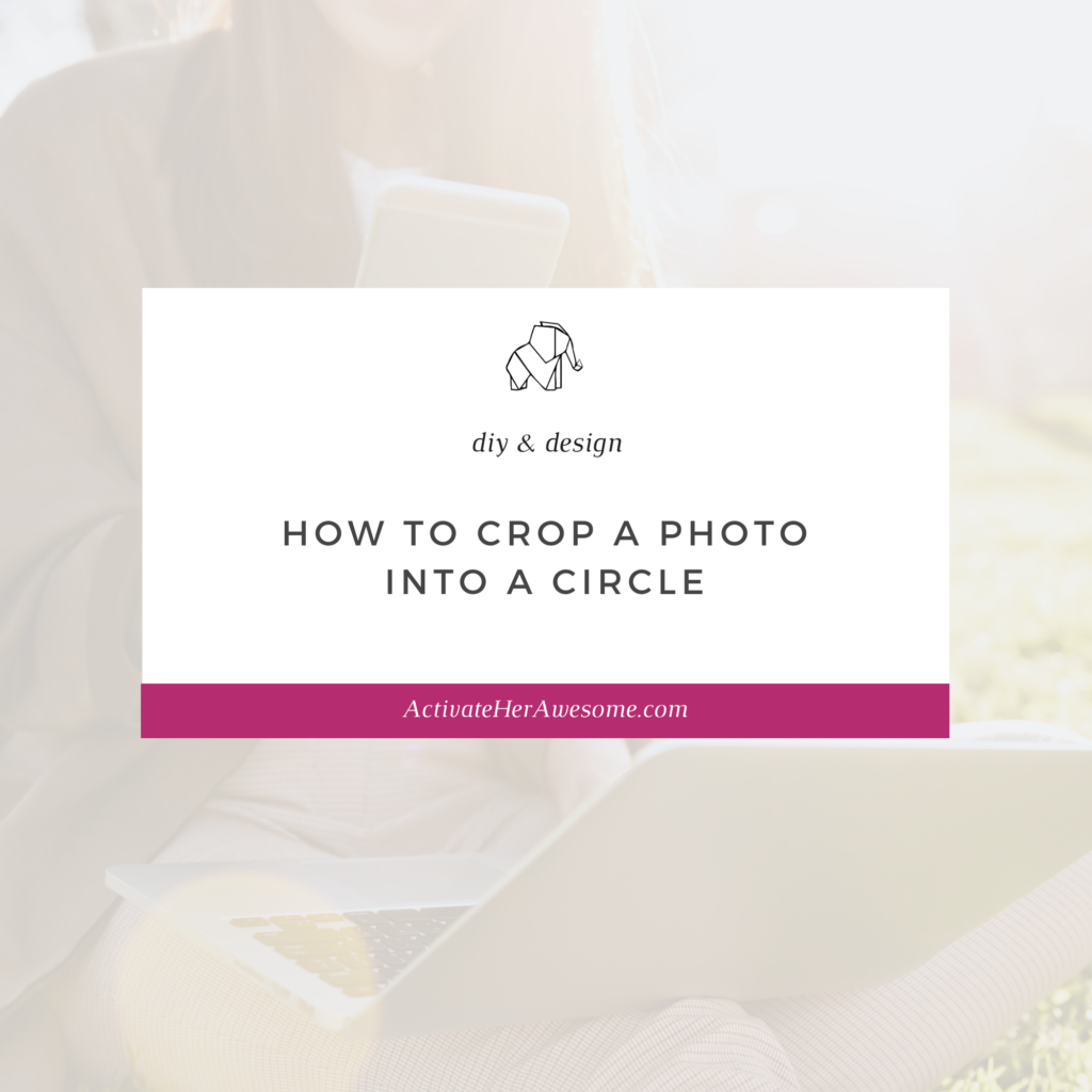 How to Easily Crop a Photo into a Circle - a video tutorial from Krista Smith ActivateHerAwesome.com