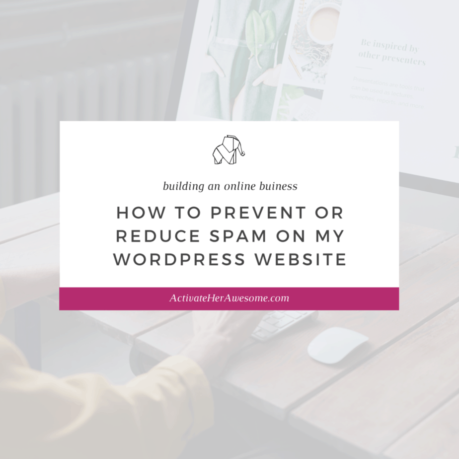 How to Prevent or Reduce Spam on my Wordpress Website via Krista Smith@ActivateHerAwesome.com
