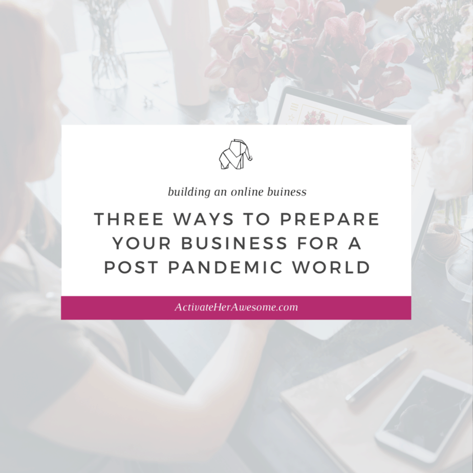 Three ways to prepare your business for a post pandemic world by Krista Smith at ActivateHerAwesome.com