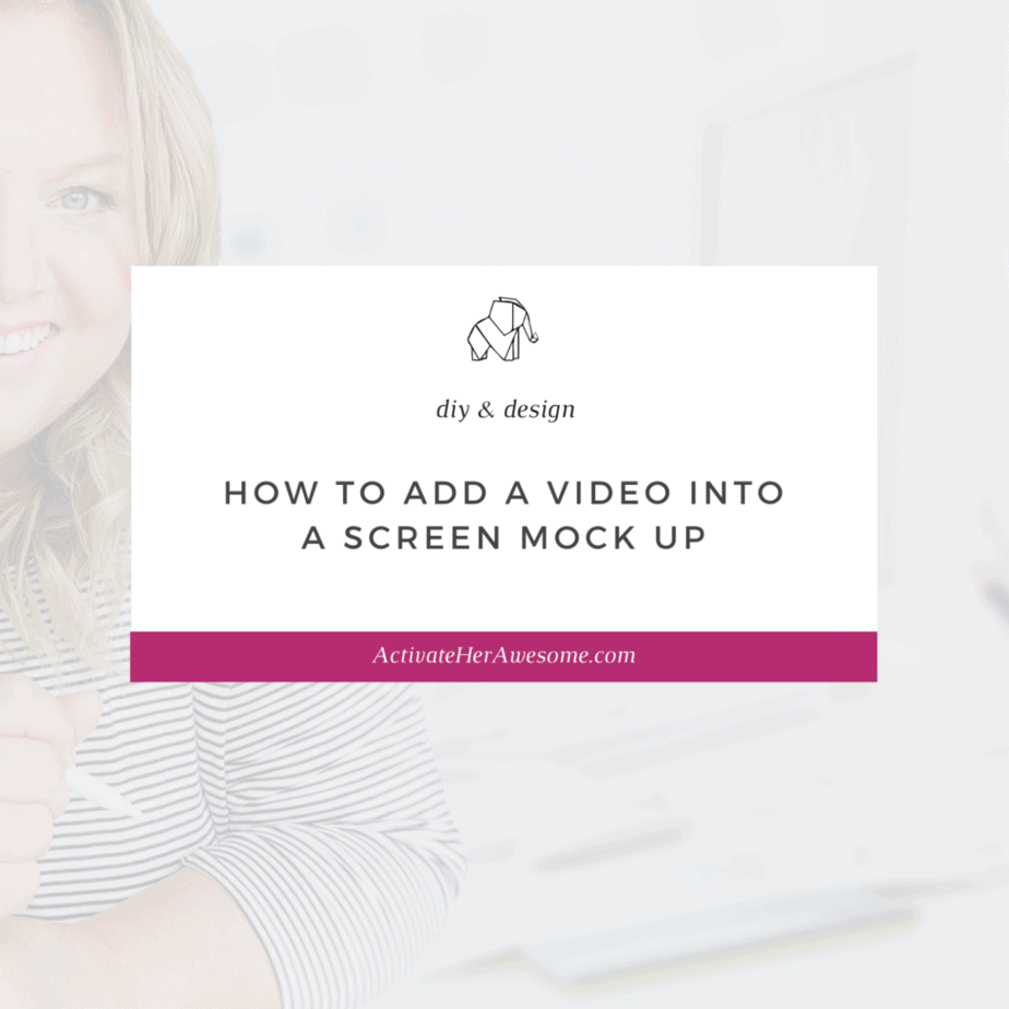 How to Add a Video Into a Screen Mock Up via Krista Smith at ActivateHerAwesome.com