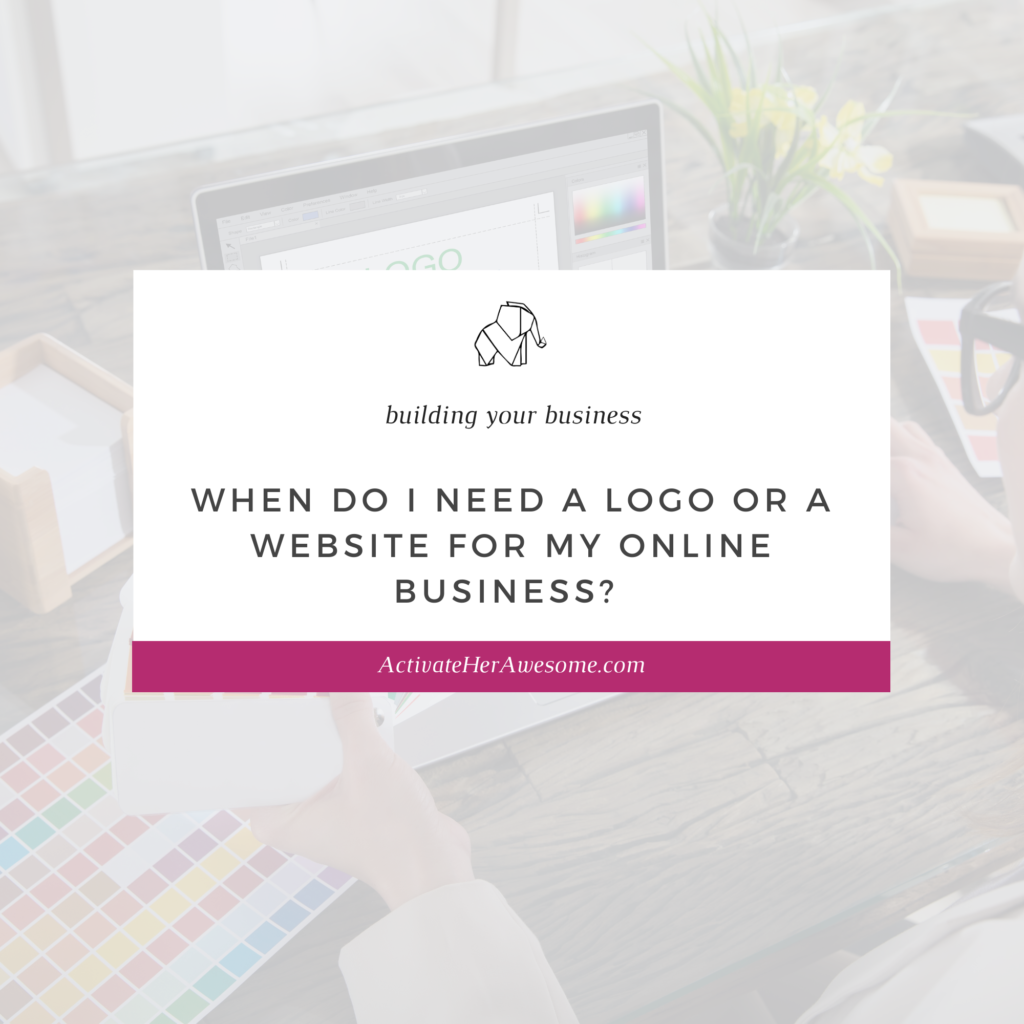 When do I need a Logo or Website for My Online Business from Krista Smith at ActivateHerAwesome.com