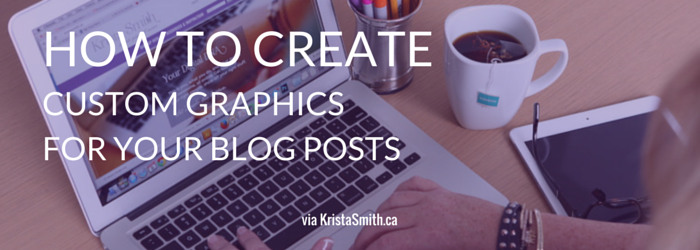 How to create a custom graphic for a blog post  using Canva,com via KristaSmith.ca