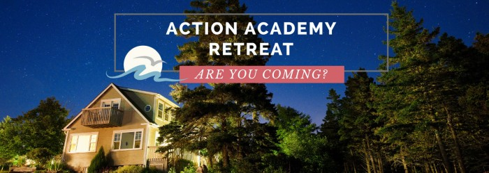 Are you coming to the Action Academy Retreat with Krista Smith and Jac McNeil?